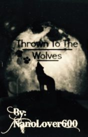 Thrown Into Wolves by Nanolover600