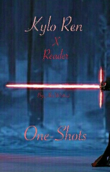 Kylo Ren One Shots (Requests Closed)