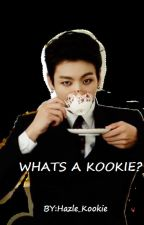 WHATS A KOOKIE? (JUNGKOOK FANFIC) by hazle_kookie