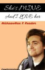 She's mine and I Love Her | Mithzan x Reader by CrazyWarriorGamer