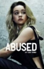 Abused. {Finished} by leahgrace4802