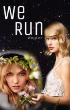 We Run -A Kaylor Fanfic- by WeAreThe-Foxes