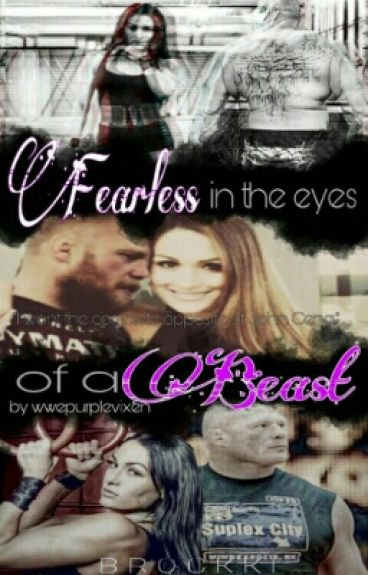 Fearless In The Eyes Of A Beast ( Nikki Bella / Brock Lesnar Fanfic)*COMPLETE*
