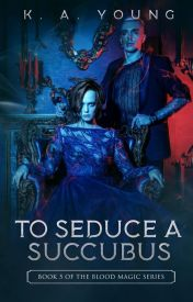 To Seduce a Succubus {18+} |Book 5| {#Wattys2016}✔ by SerenityR0se