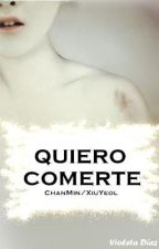 Quiero comerte | One Shot | [ChanMin/XiuYeol] by VioletPinkYaoi