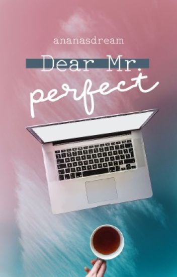 Dear Mr. Perfect | #Wattys2018