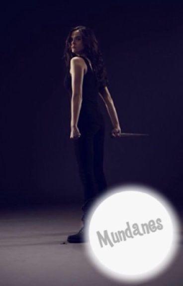 Mundanes ~ Shadowhunters