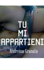 Tu Mi Appartieni (IN REVISIONE) by Andreinaboom
