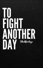 To Fight Another Day by Blvckfordays