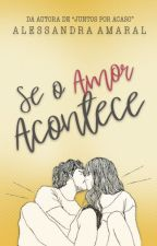 Se o Amor Acontece (COMPLETA) by uebsdaleh