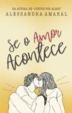 Se o Amor Acontece - Completa Até 30/09! by uebsdaleh