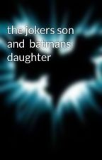 the jokers son and  batmans daughter by erinmarie01