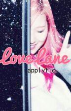 Love Lane applyfic ° CLOSE by chooseit