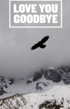 Love You Goodbye -Elounor- by ana169_