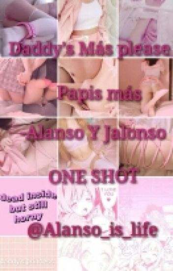 Daddy's Más Please Papis más-Alanso Y Jalonso ONE SHOT #LGBT+Awards