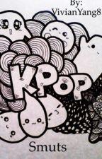 Kpop Smuts||requests always opened|| by VivianYang8