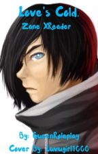 Love's Cold ~Zane X Reader~ (Completed And Complete GARBAGEEEEEE) by QueenRoleplay