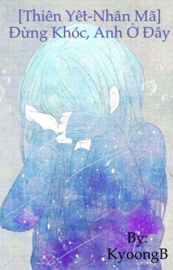[Thiên Yết - Nhân Mã] Đừng khóc, anh ở đây.