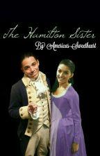 The Hamilton Sister #Wattys2018 by Americas-Sweetheart
