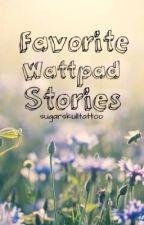 Favorite Wattpad Stories by sugarskulltattoo