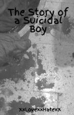 The Story of a Suicidal Boy by XxLovexxHatexX