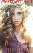 DENYING THE DUKE (BOOK ONE OF THE DUKEDOM SERIES) by wickedwitch321