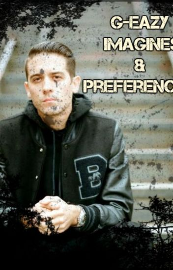 G-Eazy Imagines & Preferences