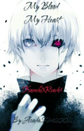 My Blood My Heart *KanekiXReader* by AsadaShino2002