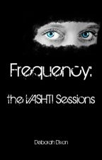 Frequency: The VASHTI Sessions by deboracrat