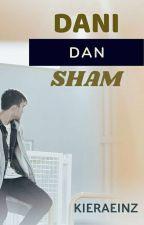 DANI DAN SHAM (COMPLETED)  by kieraeinz