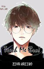 Teach Me Bro! [BoyxBoy] (END) by Ziyahaiiro