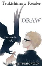 Draw - Tsukishima Kei x Reader (Soulmate AU) by Writteninthehorizon
