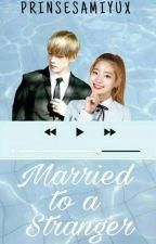 Married To A Stranger by kwonhotdog