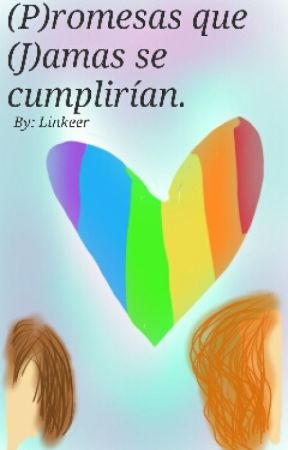 (P)romesas que (J)amas se cumplirían. by Linkeer