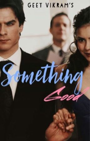 Something Good ( Under Major Editing) by HappieGeetie21