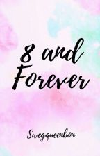 8 and Forever {ULTIMATE HIATUS} by SwegQueenBon