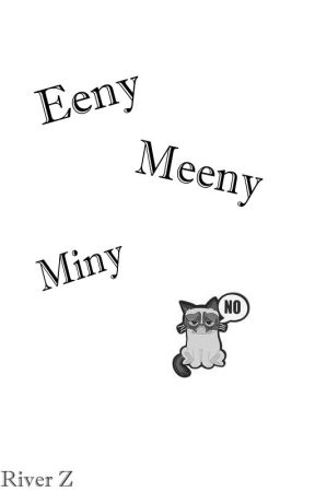 Eeny Meeny Miny No by Rivershadow
