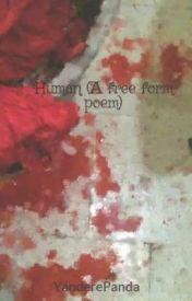 Human (A free form poem) by YanderePanda