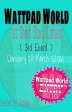 1st SHORT STORY CONTEST #WattpadWorld2016 by WWofEveryOne