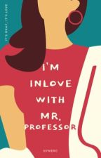 I'm Inlove With Mr.Professor  by n_zupp