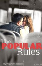 The Popular Rules [ON HOLD] by accidentallyinlov3