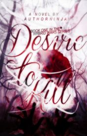 Desire To Kill (#1 in The Hybrid Wars series) by authorninja