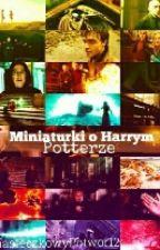 Miniaturki o Harrym Potterze ✍ by CiasteczkowyPotwor12
