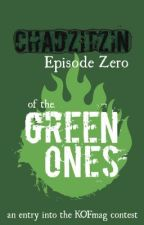 Chadzitzin (Episode Zero of The Green Ones) by LostDMBFiles