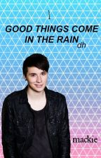 1: Good Things Come in the Rain || DH by -Mackie