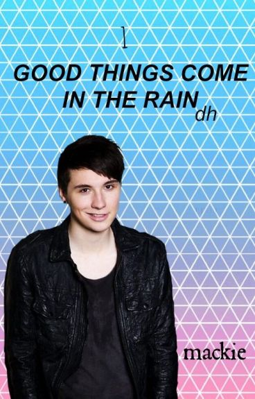 1: Good Things Come in the Rain || DH