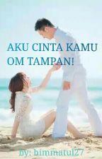 Aku Cinta Kamu Om Tampan! (Slow Update) by Himmatul27