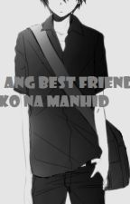 Ang Best Friend Kong Manhid (On-Going) by JedCelebrar
