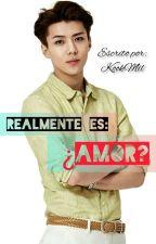 Realmente es ¿Amor? Sehun y Tú by KookMilHae-Jun