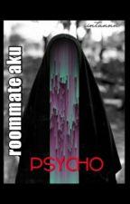 Roommate Aku PSYCHO by iintannn